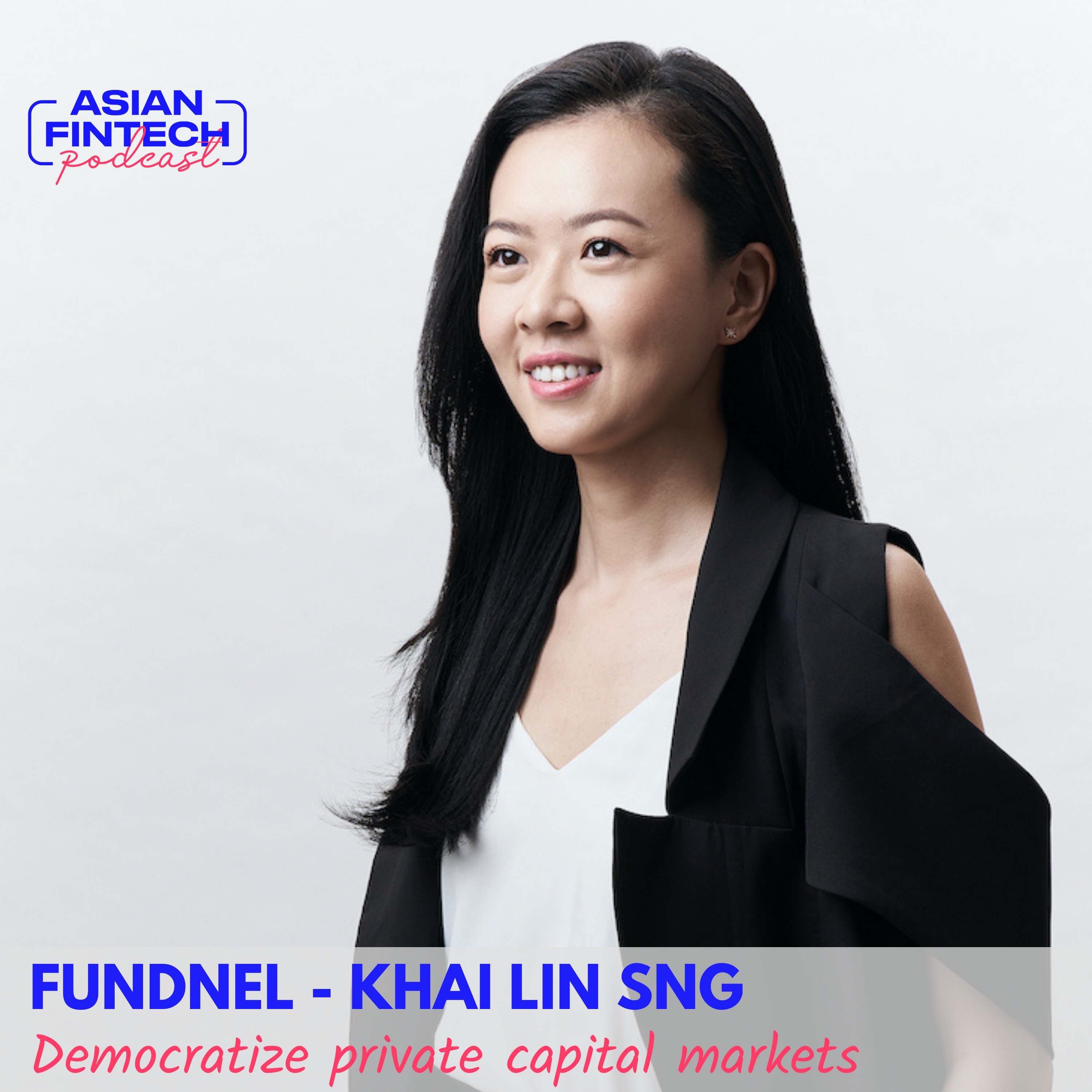EP 04 – Khai Lin Sng – co-Founder and CIO of Fundnel – Democratize Private Capital Markets