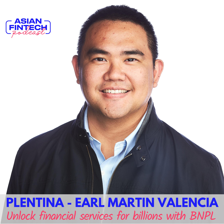 EP 09 – Earl Martin Valencia – Plentina – Unlock Financial Services for Billions with BNPL